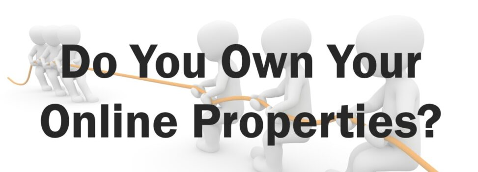 Do You Actually Own Your Online Properties